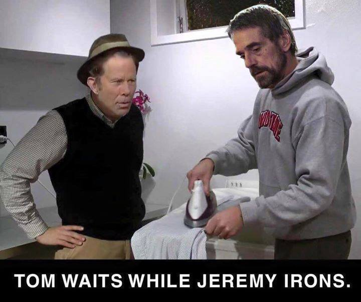 Tom Waits while Jeremy Irons